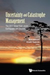 Uncertainty And Catastrophe Management The 2011 Great East Japan Earthquake And Beyond
