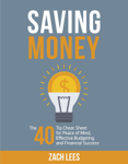 Saving Money: The 40 Tip Cheat Sheet for Peace of Mind, Effective Budgeting and Financial Success
