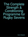 The Complete Strength  Conditioning Programme For Rugby Sevens