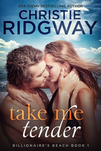Take Me Tender (Billionaire's Beach Book 1) - Christie Ridgway - Christie Ridgway