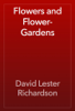 David Lester Richardson - Flowers and Flower-Gardens artwork