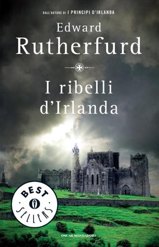 Edward Rutherfurd - I ribelli d'Irlanda