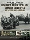 Combined Round The Clock Bombing Offensive Attacking Nazi Germany