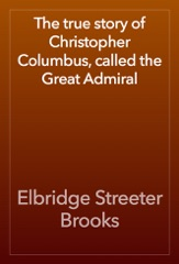 The true story of Christopher Columbus, called the Great Admiral