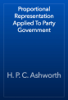 H. P. C. Ashworth - Proportional Representation Applied To Party Government artwork