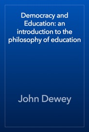 Democracy and Education: an introduction to the philosophy of education - John Dewey Book