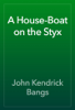 John Kendrick Bangs - A House-Boat on the Styx artwork