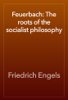 Friedrich Engels - Feuerbach: The roots of the socialist philosophy artwork