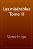 Victor Hugo - Les misГ©rables Tome III artwork