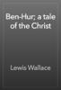 Lewis Wallace - Ben-Hur; a tale of the Christ artwork