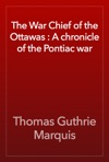 The War Chief Of The Ottawas  A Chronicle Of The Pontiac War