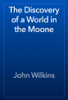 John Wilkins - The Discovery of a World in the Moone artwork