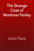 Louis Tracy - The Strange Case of Mortimer Fenley artwork