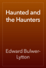 Edward Bulwer-Lytton - Haunted and the Haunters artwork