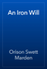 Orison Swett Marden - An Iron Will artwork