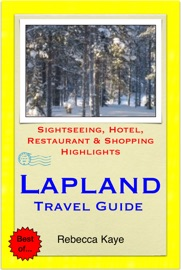 LAPLAND, FINLAND TRAVEL GUIDE - SIGHTSEEING, HOTEL, RESTAURANT & SHOPPING HIGHLIGHTS (ILLUSTRATED)