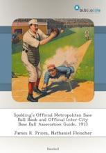 Spalding's Official Metropolitan Base Ball Book and Official Inter-City Base Ball Association Guide, 1913
