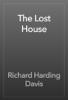 Richard Harding Davis - The Lost House artwork