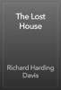 Richard Harding Davis - The Lost House artwork