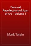 Personal Recollections of Joan of Arc — Volume 1
