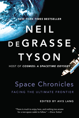 Space Chronicles: Facing the Ultimate Frontier - Neil de Grasse Tyson & Avis Lang book