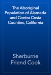 The Aboriginal Population Of Alameda And Contra Costa Counties California