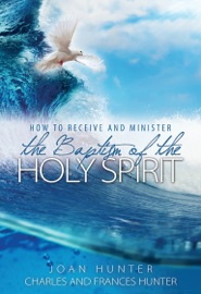 How To Receive And Minister The Baptism Of The Holy Spirit