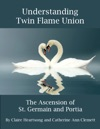 Understanding Twin Flame Union The Ascension Of St Germain And Portia