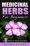 Medicinal Herbs For Beginners Using Herbs To Grow And Heal