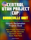 Central Utah Project CUP Bonneville Unit - Historic Reclamation Projects Book - Water Projects Flood Control Starvation Dam Reservoirs Aqueducts Tunnels Canals Power Plants