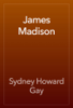 Sydney Howard Gay - James Madison 插圖