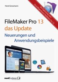 FileMaker Pro 13 - Neuerungen und Anwendungsbeispiele - Horst Grossmann