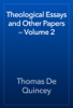 Thomas De Quincey - Theological Essays and Other Papers — Volume 2 artwork