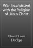 David Low Dodge - War Inconsistent with the Religion of Jesus Christ artwork