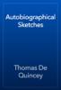 Thomas De Quincey - Autobiographical Sketches artwork