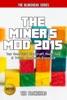 The Miner's Mod 2015: Top Unofficial Minecraft Mods Tips & Tricks Handbook Exposed!