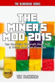 The Miner S Mod 2015 Top Unofficial Minecraft Mods Tips Tricks Handbook Exposed