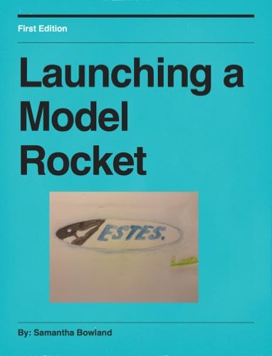Samantha Bowland - Launching a Model Rocket