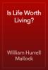 William Hurrell Mallock - Is Life Worth Living? artwork