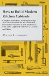 How To Build Modern Kitchen Cabinets - Complete Instructions Working Drawings And Lists Of Materials For The Eleven Most Popular Styles In Sizes To Suit Any Kitchen - Sink Units Cupboards And Drawer Cabinets And Others