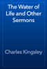 Charles Kingsley - The Water of Life and Other Sermons artwork
