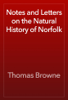 Thomas Browne - Notes and Letters on the Natural History of Norfolk artwork