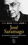 Una Gua Para Leer A Jos Saramago