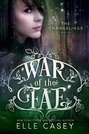 War of the Fae: Book 1 (The Changelings) - Elle Casey book summary