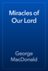 George MacDonald - Miracles of Our Lord artwork