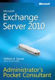 Microsoft® Exchange Server 2010 Administrators Pocket Consultant - William R. Stanek
