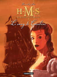 H.M.S. - His Majesty's Ship (Tome 6) - Le Sang de Caroline