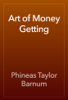 Phineas Taylor Barnum - Art of Money Getting artwork