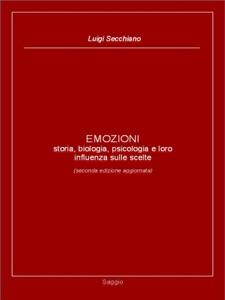 EMOZIONI - storia, biologia, psicologia e loro influenza sulle scelte di Luigi Secchiano Copertina del libro