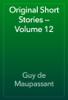 Guy de Maupassant - Original Short Stories — Volume 12 artwork